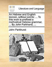 An Hebrew and English lexicon, without points: ... To this work is prefixed a m