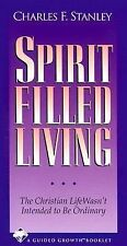 Spirit-Filled Living: The Christian Life Wasn't Intended to Be Ordinary!