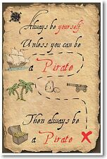 Always Be A Pirate  - NEW Humor POSTER
