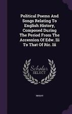 Political Poems and Songs Relating to English History, Composed During the...