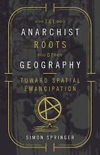 The Anarchist Roots of Geography : Toward Spatial Emancipation by Simon...