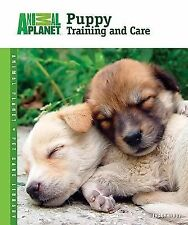 Puppy Training and Care (Animal Planet® Pet Care Library) Libby, Tracy; Animal