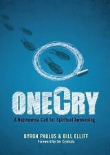 OneCry : A Nationwide Call for Spiritual Awakening by Byron Paulus and Bill...
