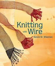 Knitting with Wire by Nancie M. Wiseman (2003, Paperback)