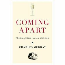 Coming Apart : The State of White America, 1960-2010 by Charles Murray (2013,...