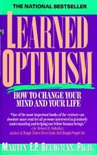 Learned Optimism: How to Change Your Mind and Your Life Martin E. P. Seligman P