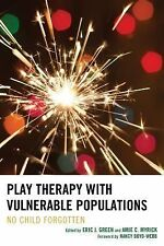 Play Therapy with Vulnerable Populations : No Child Forgotten by Eric J....
