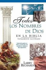 Todos los Nombres de Dios en la Biblia by Larry Richards and Angie Peters...