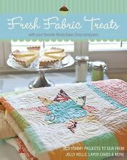 Fresh Fabric Treats: 16 Yummy Projects to Sew from Jelly Rolls, Layer Cakes & Mo