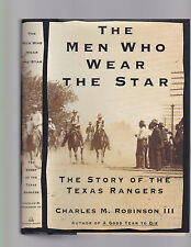 The Men Who Wear The Star: The Story of the Texas Rangers, Robinson, 2000 1st DJ