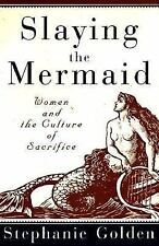 Slaying the Mermaid: Women and the Culture of Sacrifice