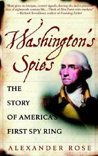 Washington`s Spies: The Story of America`s First Spy Ring by Alexander Rose, (Pa