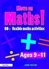 Move On Maths Ages 9-11: 50+ Flexible Maths Activities, Taylor, John, Very Good,
