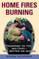 Home Fires Burning: Married to the Military--for Better or Worse by Houppert, K