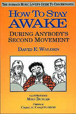 How to Stay Awake (During Anybody's Second Movement): Average Music Lover's Guid