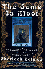The Game Is Afoot: Parodies, Pastiches and Ponderings of Sherlock Holmes-1st Ed.