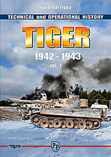 TIGER TECHNICAL AND OPERATIONAL HISTORY 1942 - 1943 VOLUME ONE