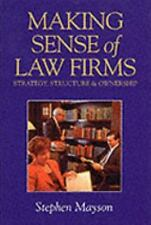 Making Sense of Law Firms : Strategy, Structure and Ownership by Stephen...