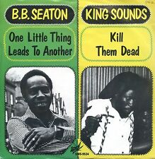 7inch B.B. SEATON one little thing leads to another KING SOUNDS kill them dead