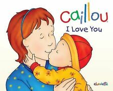 Hand in Hand Ser.: Caillou : I Love You by Christine L'Heureux (2012, Hardcover)