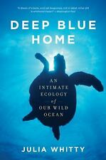 Deep Blue Home: An Intimate Ecology of Our Wild Ocean, Whitty, Julia, Very Good