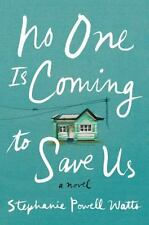 No One Is Coming to Save Us : A Novel by Stephanie Powell Watts (2017) Hardcover