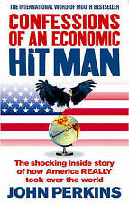 Confessions of an Economic Hit Man: The Shocking Story of How America...