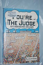You're the Judge! : How to Understand Sports, Torts, and Courts by John M. Fo...