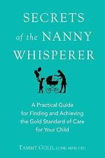Secrets of the Nanny Whisperer: A Practical Guide for Finding and Achieving the