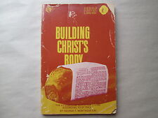 BUILDING CHRIST'S BODY by George T. Montague THE DYNAMICS OF CHRISTIAN LIVING