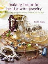 Making Beautiful Bead & Wire Jewelry: 30 Step-by Step Projects From Materials