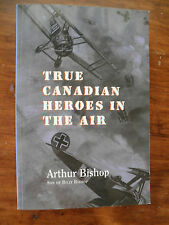 SIGNED True Canadian Heroes In The Air By WW II Fighter Pilot Arthur Bishop