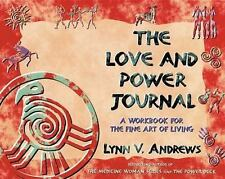 The Love and Power Journal : A Workbook for the Fine Art of Living by Lynn V. An