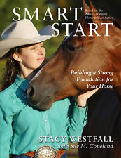 Smart Start: Building a Strong Foundation for Your Horse Stacy Westfall Reining
