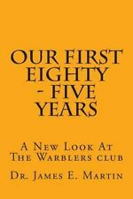 Our First Eighty - Five Years : A New Look at the Warblers Club by James...