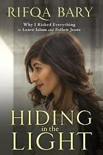 Hiding in the Light: Why I Risked Everything to Leave Islam and Follow Jesus, Ba