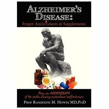 Alzheimer's Disease: Forget Antioxidants and Supplements by Prof Randolph M.,...