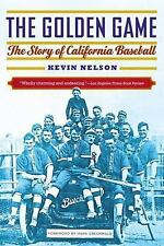 The Golden Game : The Story of California Baseball by Kevin Nelson (2015,...