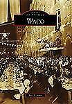 Waco (TX) (Images of America) by Ames, Eric S.