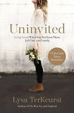 Uninvited Living Loved When You Feel Less Than Left Out and Lonely by Lysa Terk