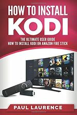 How to Install Kodi on Firestick: A Step by Step User Guide How (Paperback)