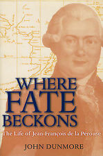 Where Fate Beckons: The Life of Jean-Francois de La Perouse by John Dunmore...