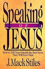 Speaking of Jesus: How to Tell Your Friends the Best News They Will Ever Hear S