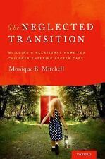 The Neglected Transition : Building a Relational Home for Chil (FREE 2DAY SHIP)