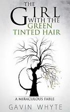 The Girl with the Green-Tinted Hair : A Miraculous Fable by Gavin Whyte...