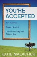 You're Accepted: Lose the Stress. Discover Yourself. Get into the College That's