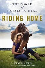 Riding Home : The Power of Horses to Heal by Tim Hayes (2016, Paperback)