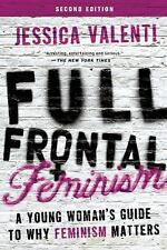 Full Frontal Feminism : A Young Woman's Guide to Why Feminism Matters by...