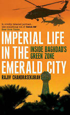 Imperial Life in the Emerald City: Inside Baghdad's Green Zone, Rajiv Chandrasek