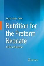 Nutrition for the Preterm Neonate : A Clinical Perspective (2013, Paperback)